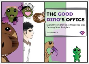 The Good Dino's Office: Don't Let Response Bias Disrupt Your Insights